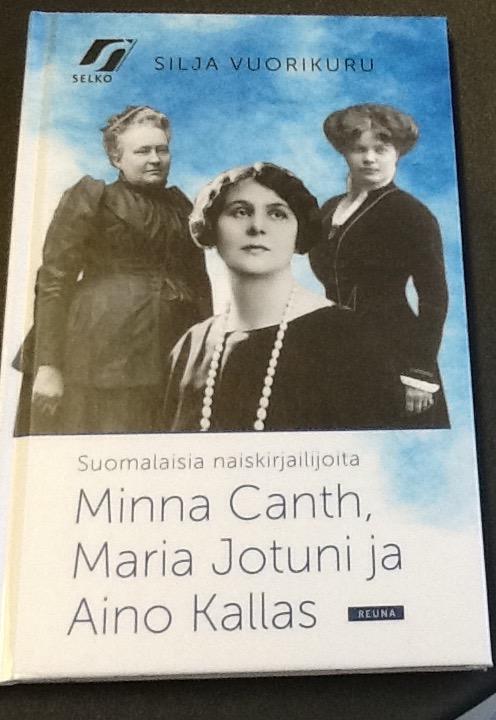 Suomalaisia naiskirjailijoita Minna Canth, Maria Jotuni ja Aino Kallas